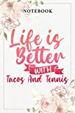 Tennis Sports Design Life Is Better With Tacos and Tennis Graphic: Lined Journal Notebook / Gifts for Women...