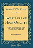 Golf Turf of High Quality: Grass for Golf Courses, Tennis Courts, Polo Fields and Fine Lawns; How to Produce...